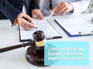 Cómo presentar una demanda por despido injustificado en Chile