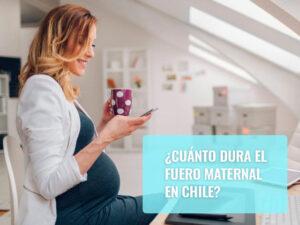 Cuánto dura el fuero maternal en Chile