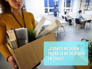 Cuánto me deben pagar si me despiden en Chile