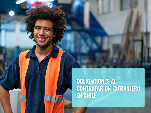 Obligaciones al contratar un extranjero en Chile